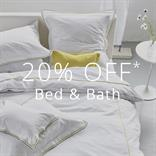 20% OFF* BED & BATH